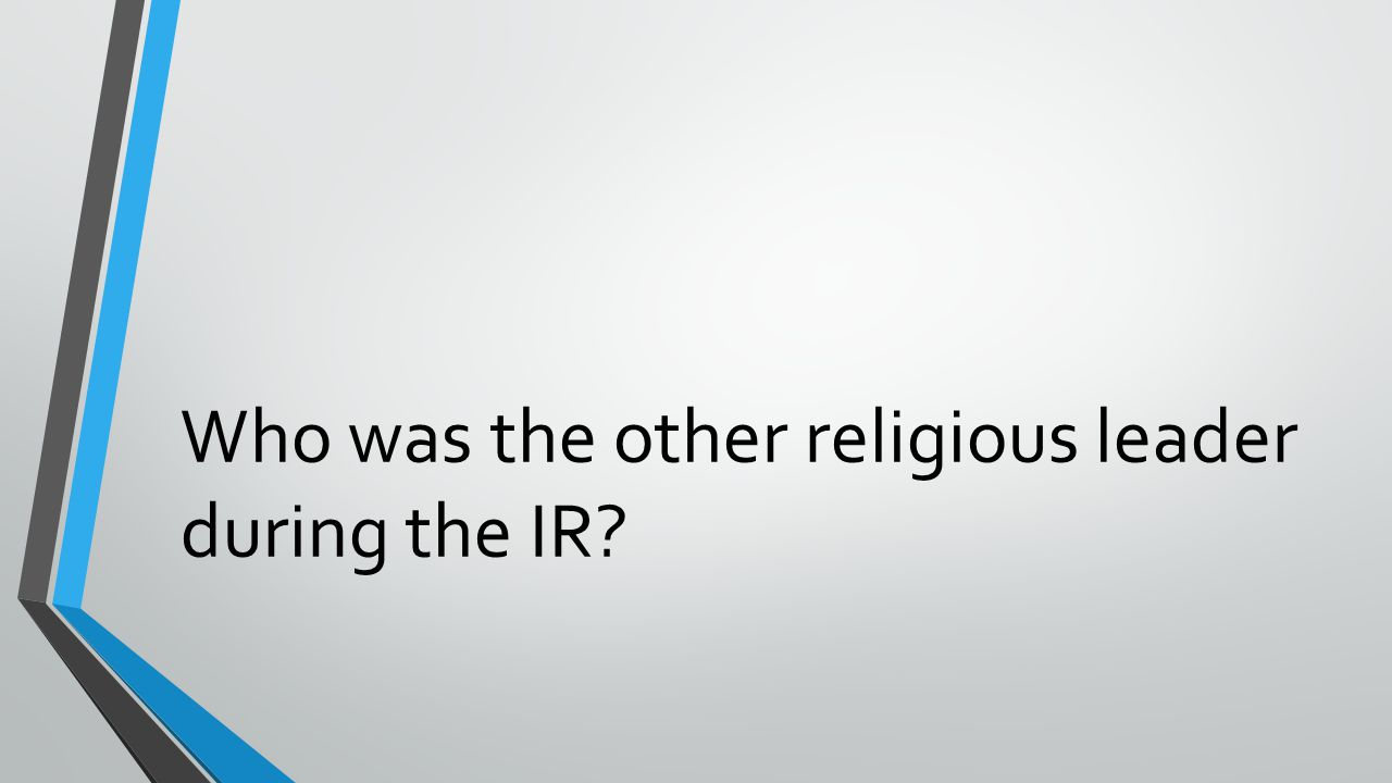 Who was the other religious leader during the IR?
