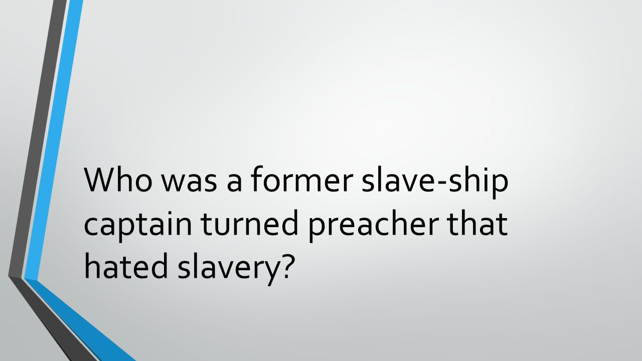 Who was a former slave-ship captain turned preacher that hated slavery?