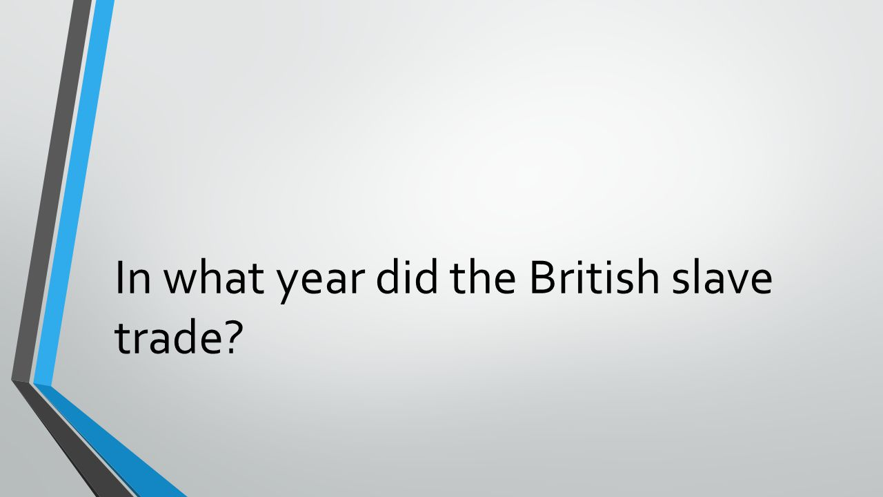 In what year did the British slave trade?