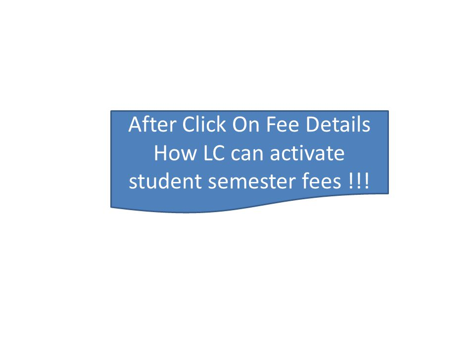 After Click On Fee Details How LC can activate student semester fees !!!