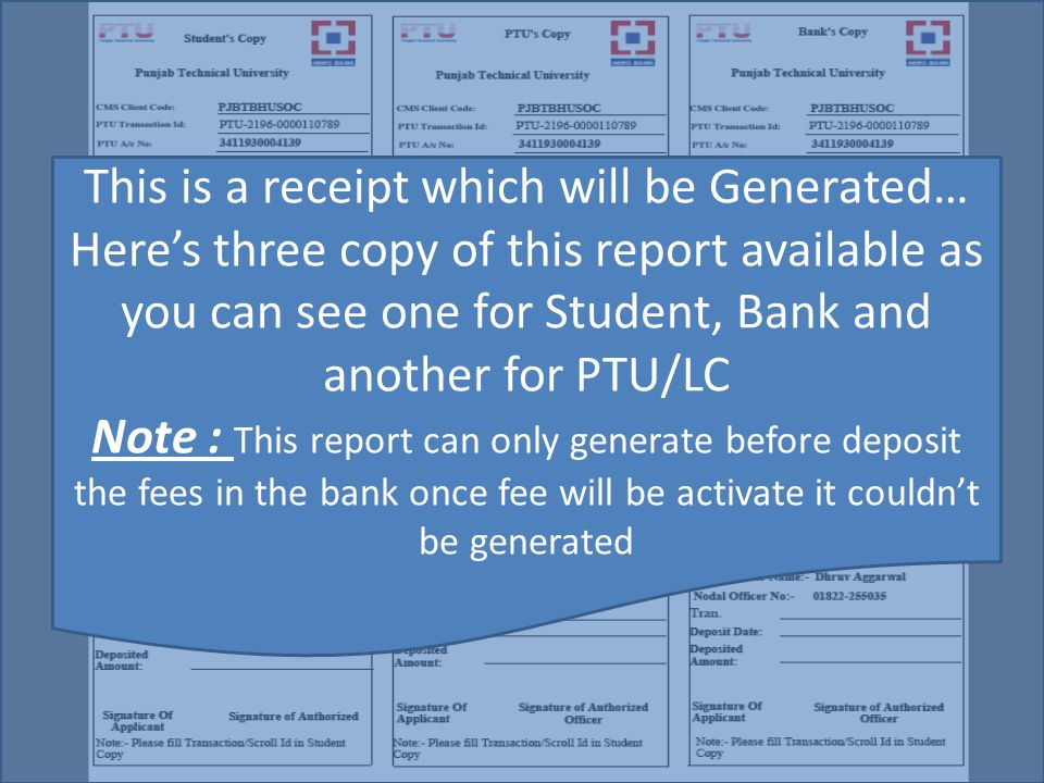 This is a receipt which will be Generated… Here's three copy of this report available as you can see one for Student, Bank and another for PTU/LC Note