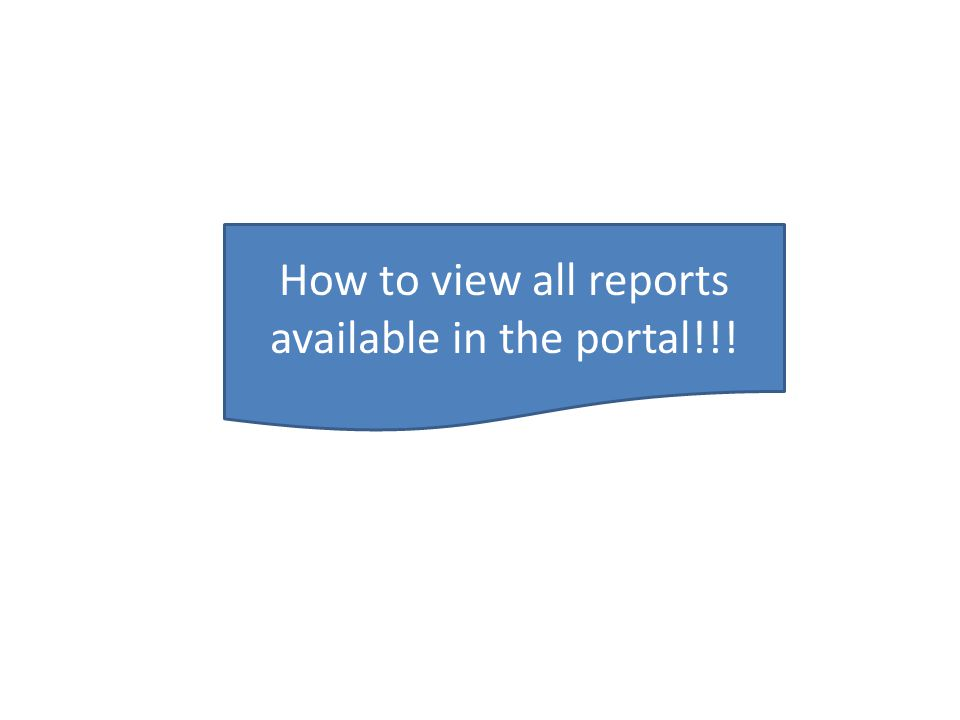 How to view all reports available in the portal!!!