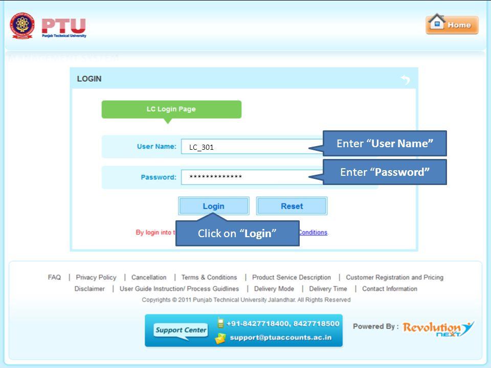 Enter User Name Enter Password Click on Login LC_301 *************