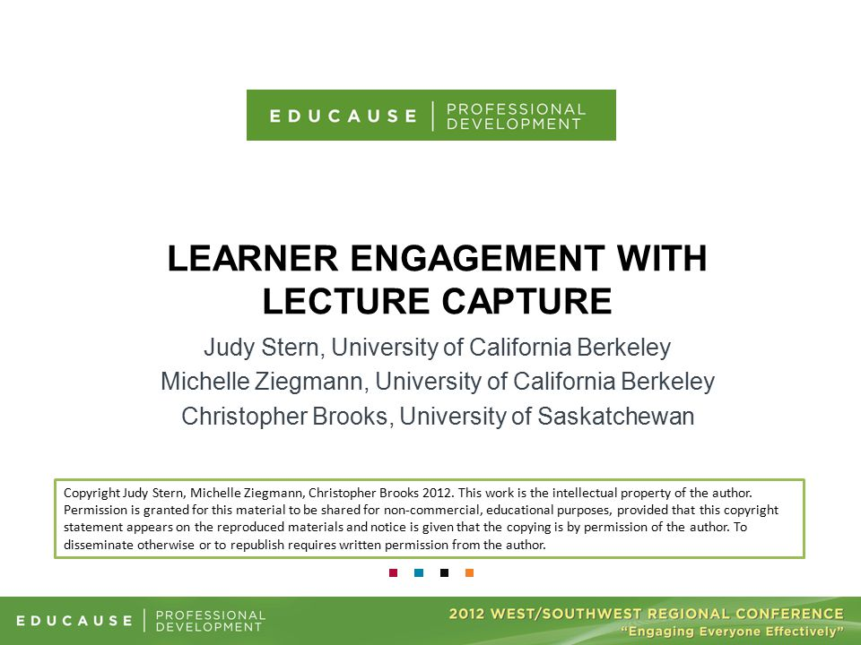 LEARNER ENGAGEMENT WITH LECTURE CAPTURE Judy Stern, University of California Berkeley Michelle Ziegmann, University of California Berkeley Christopher