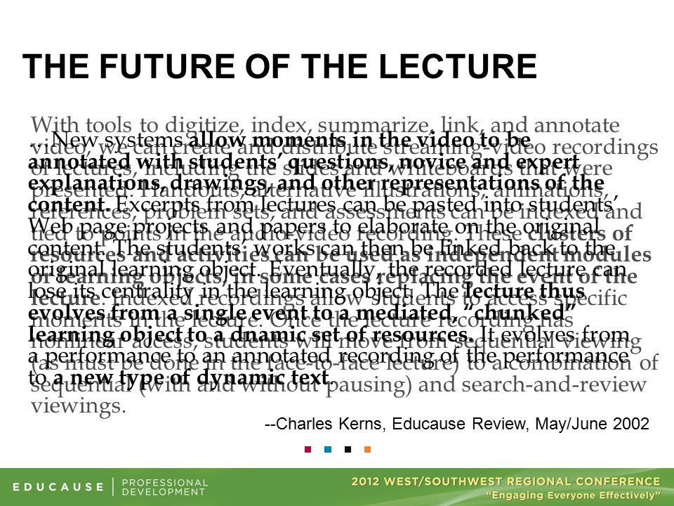 THE FUTURE OF THE LECTURE With tools to digitize, index, summarize, link, and annotate video, we can create and distribute streaming-video recordings