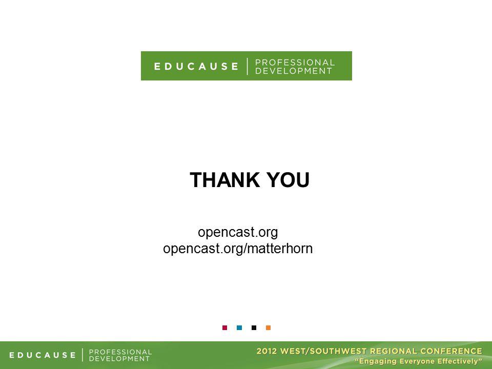 THANK YOU opencast.org opencast.org/matterhorn