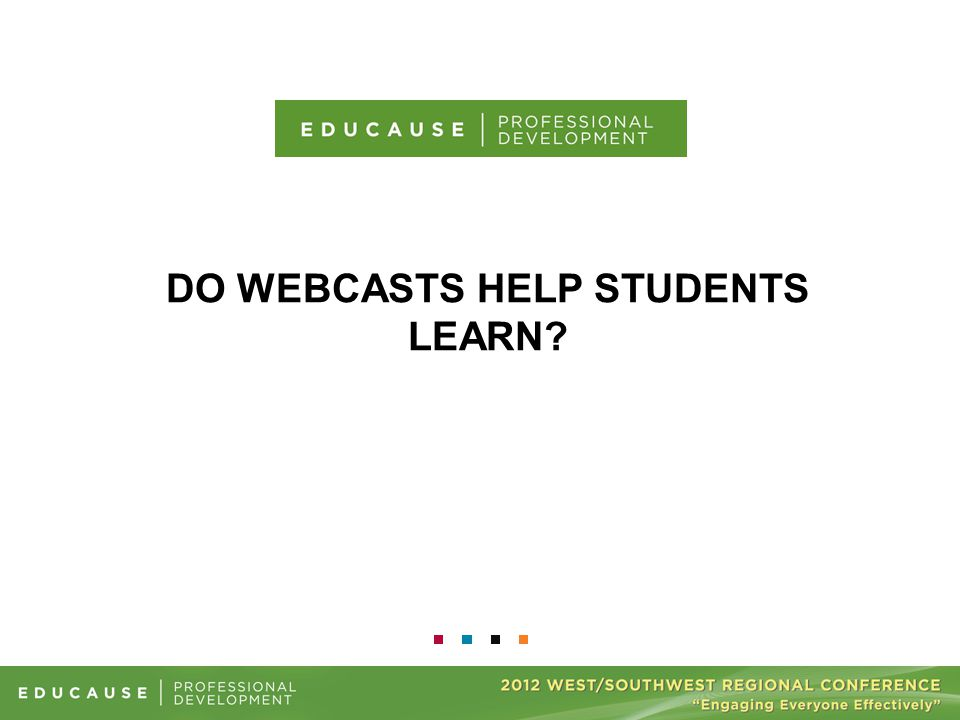 DO WEBCASTS HELP STUDENTS LEARN?