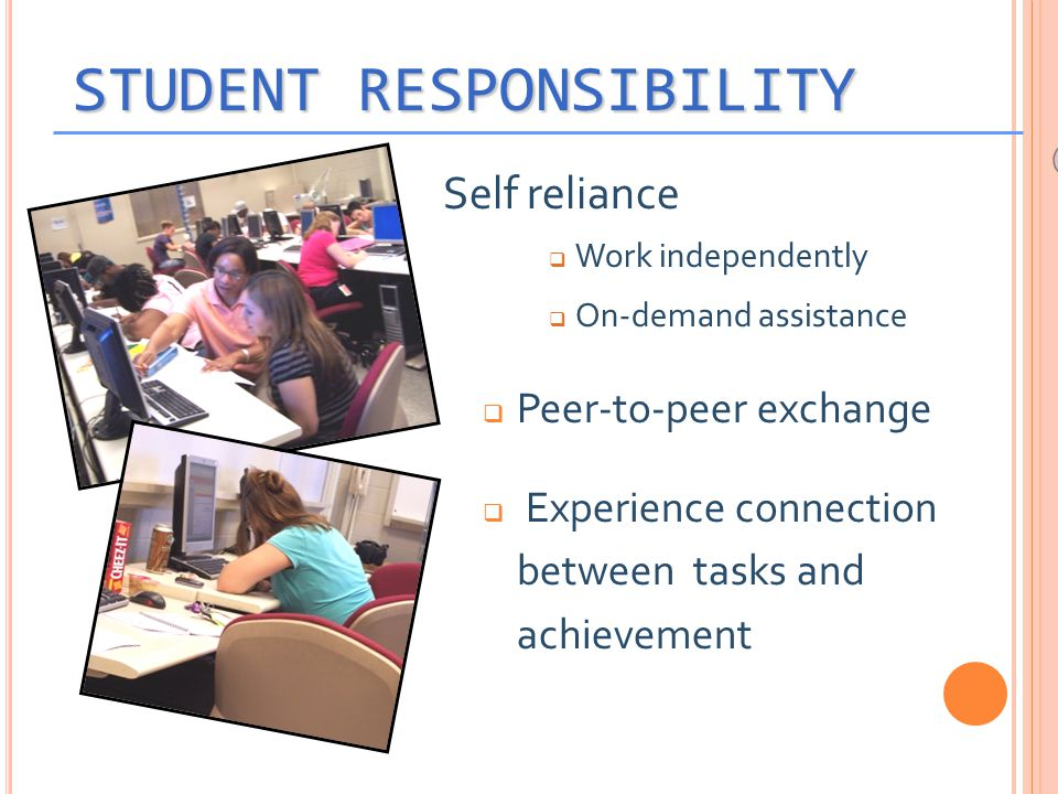 Self reliance  Work independently  On-demand assistance  Peer-to-peer exchange  Experience connection between tasks and achievement Lecture Discus
