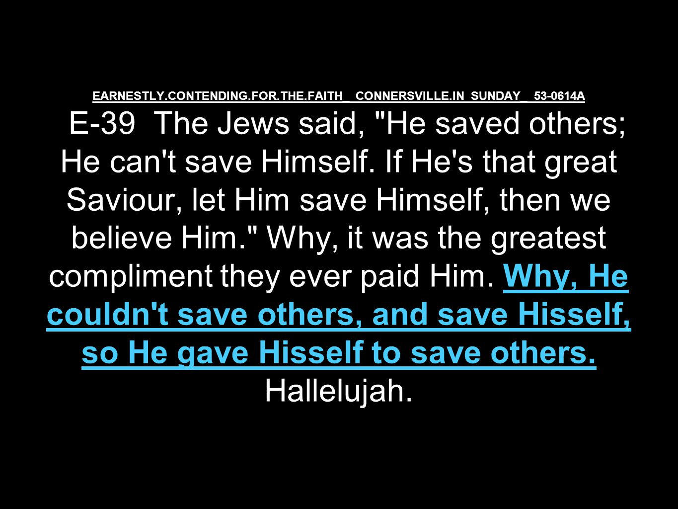 EARNESTLY.CONTENDING.FOR.THE.FAITH_ CONNERSVILLE.IN SUNDAY_ 53-0614A E-39 The Jews said, He saved others; He can t save Himself.