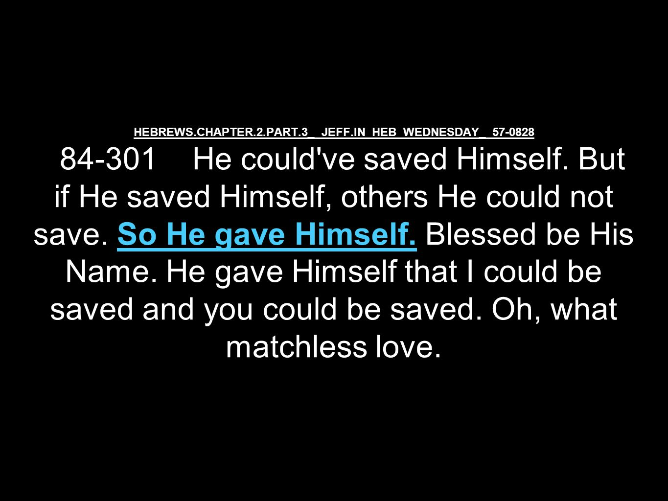 HEBREWS.CHAPTER.2.PART.3_ JEFF.IN HEB WEDNESDAY_ 57-0828 84-301 He could ve saved Himself.