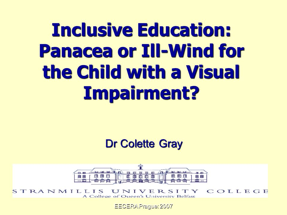 EECERA Prague: 2007 Inclusive Education: Panacea or Ill-Wind for the Child with a Visual Impairment.