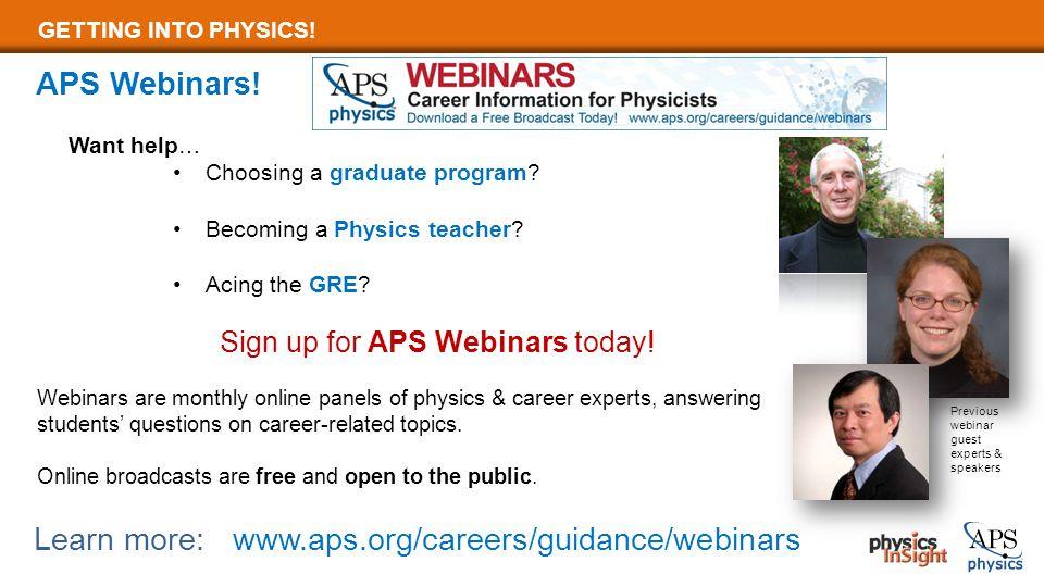 GETTING INTO PHYSICS. APS Webinars. Want help… Choosing a graduate program.