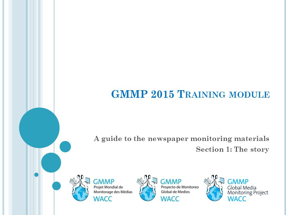 GMMP 2015 T RAINING MODULE A guide to the newspaper monitoring materials Section 1: The story