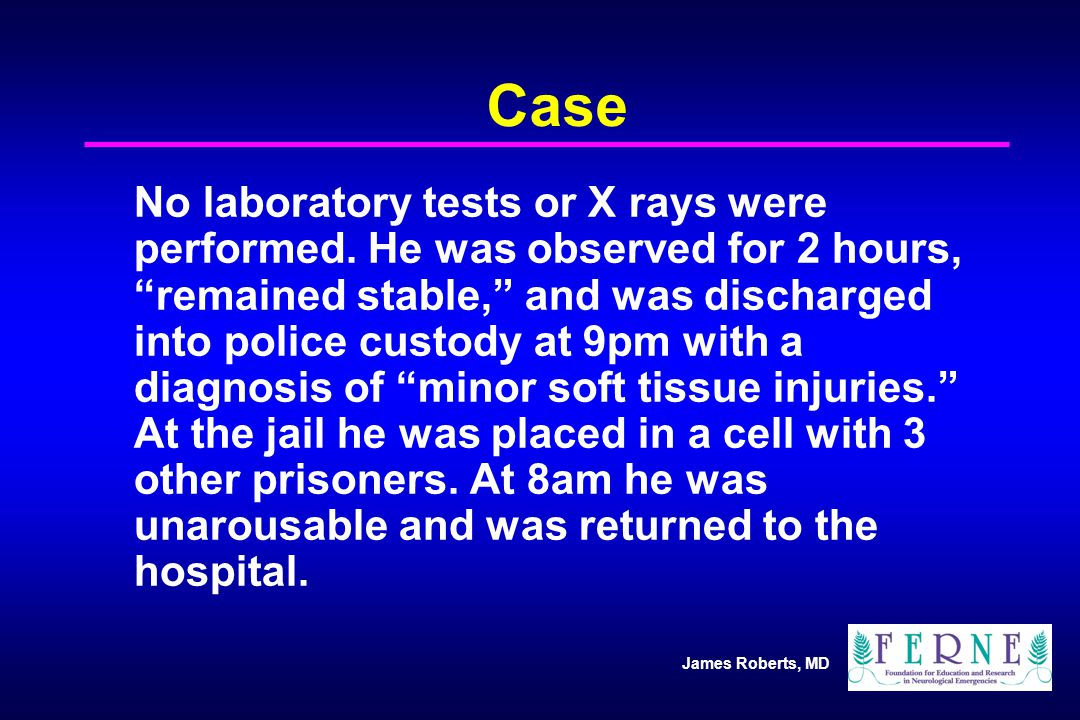 James Roberts, MD Case No laboratory tests or X rays were performed.
