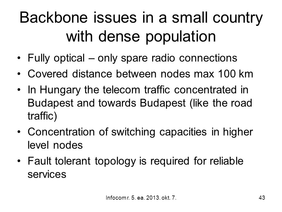 Infocom r. 5. ea. 2013. okt. 7.43 Backbone issues in a small country with dense population Fully optical – only spare radio connections Covered distan