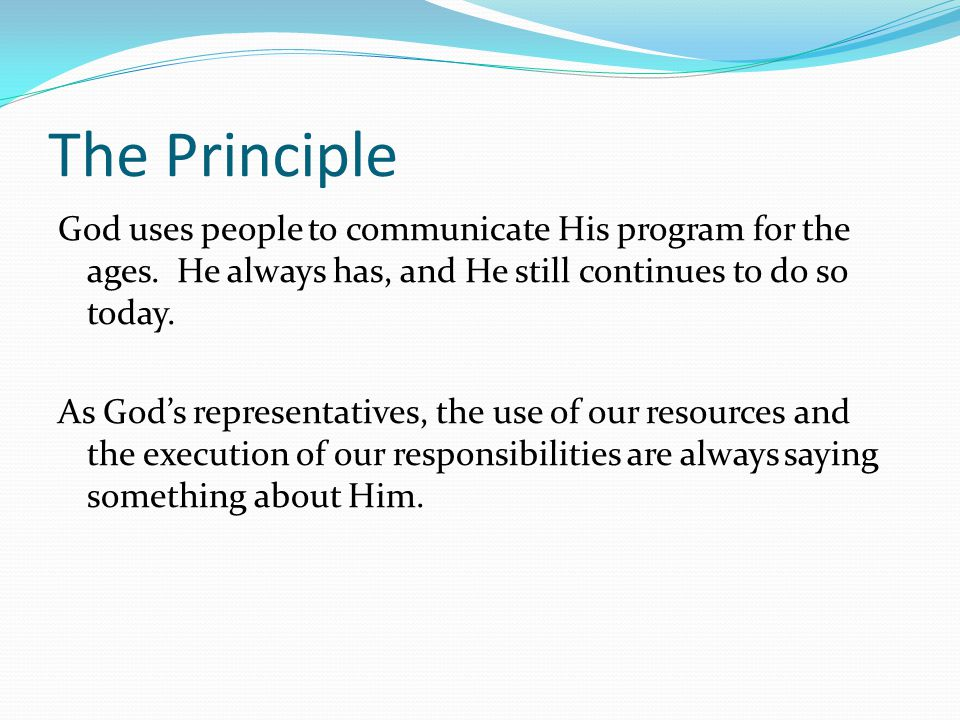 The Principle God uses people to communicate His program for the ages.
