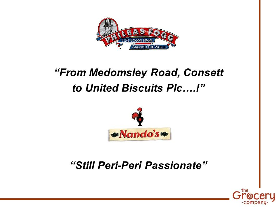From Medomsley Road, Consett to United Biscuits Plc….! Still Peri-Peri Passionate