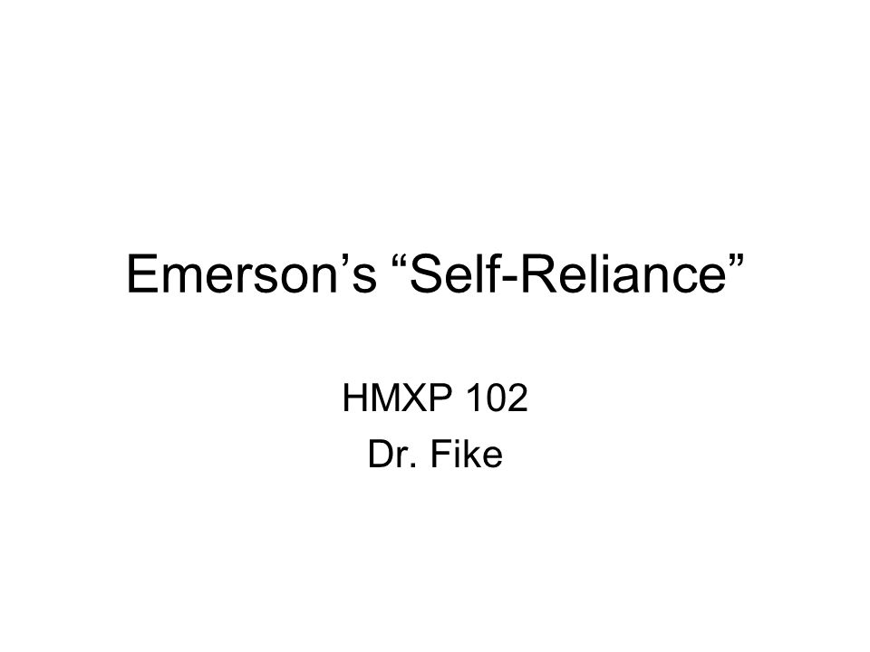 Emerson's Self-Reliance HMXP 102 Dr. Fike