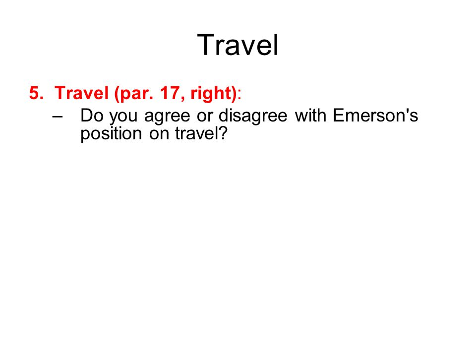 Travel 5. Travel (par. 17, right): –Do you agree or disagree with Emerson s position on travel