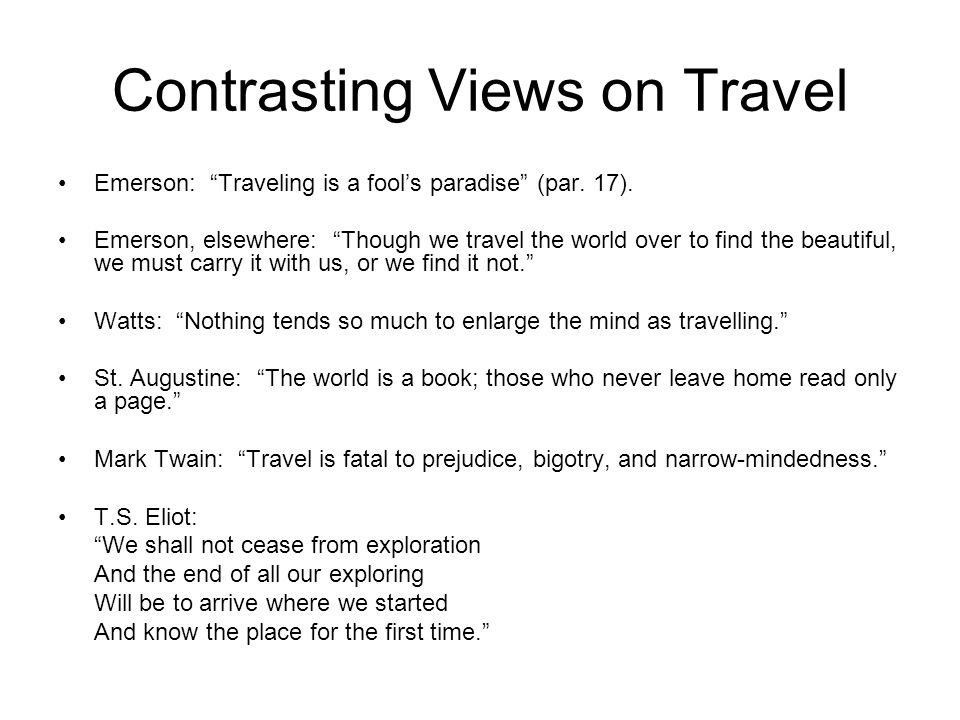 Contrasting Views on Travel Emerson: Traveling is a fool's paradise (par.