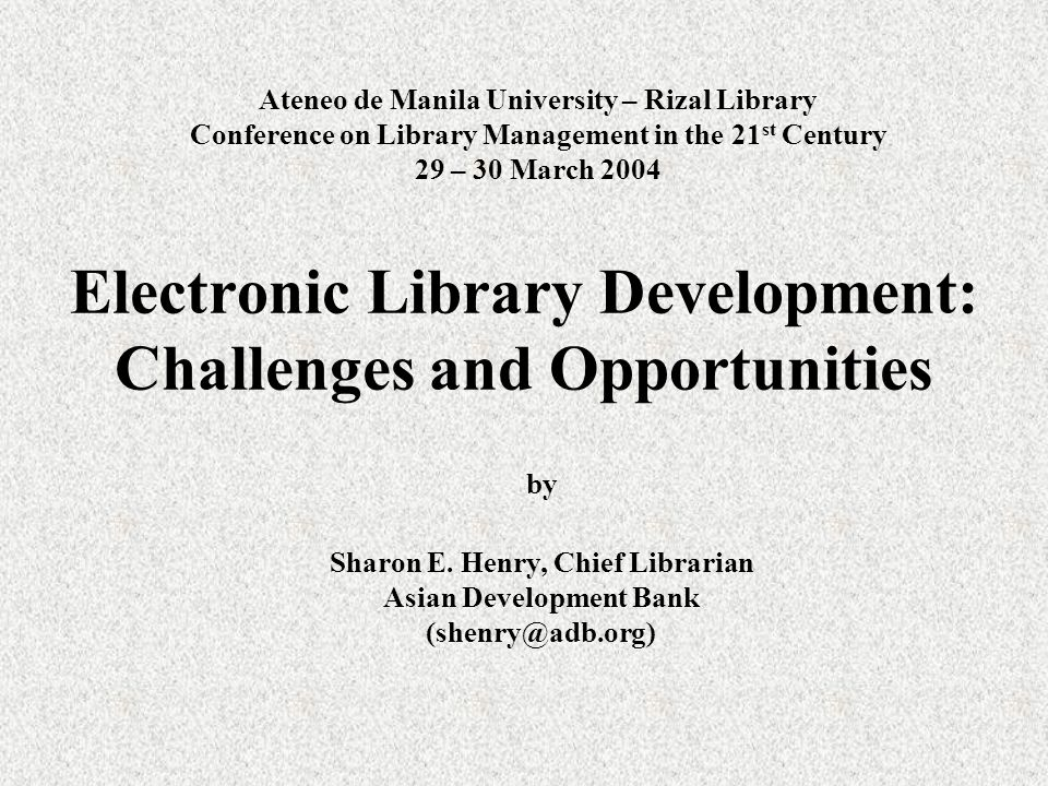 Ateneo de Manila University – Rizal Library Conference on Library Management in the 21 st Century 29 – 30 March 2004 by Sharon E. Henry, Chief Librari