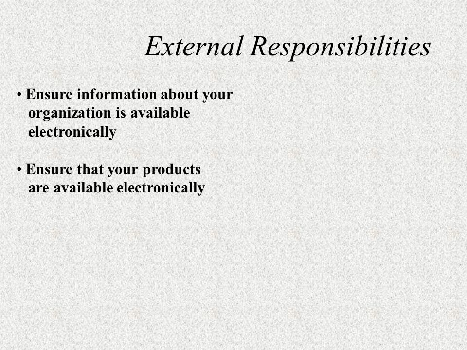 Ensure information about your organization is available electronically Ensure that your products are available electronically External Responsibilities