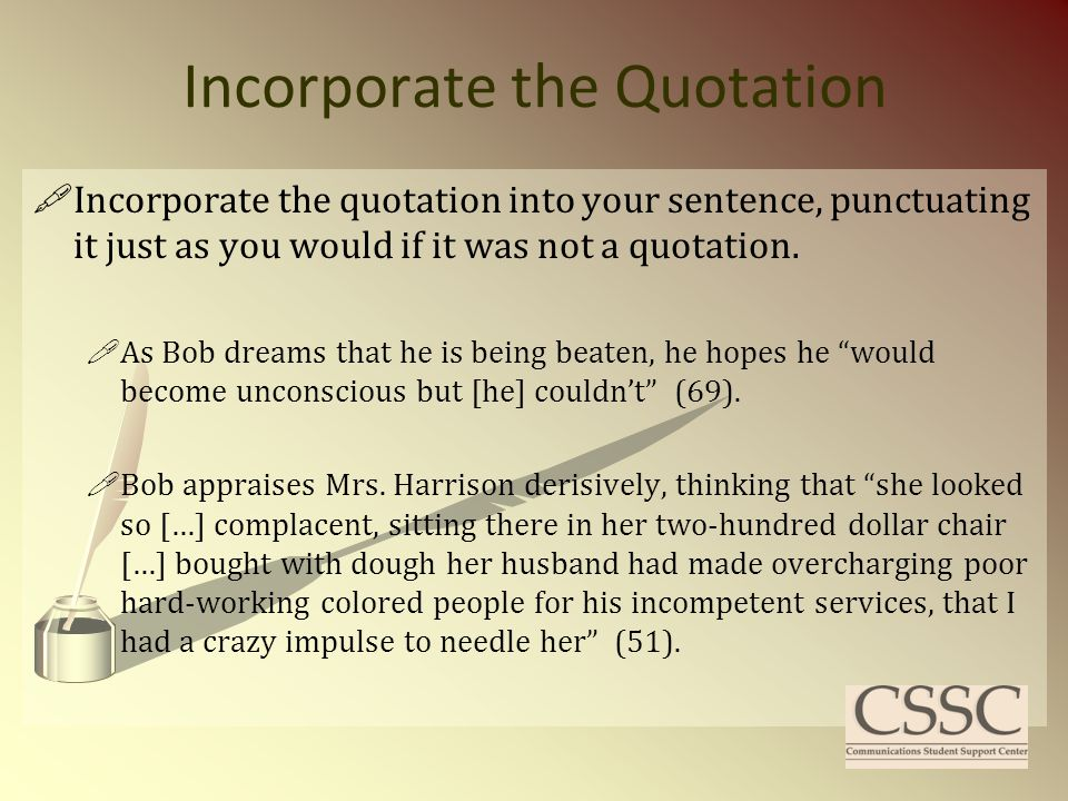 Introduce the Quotation  Introduce the quotation by using an attributive tag such as he writes, she claims, etc.