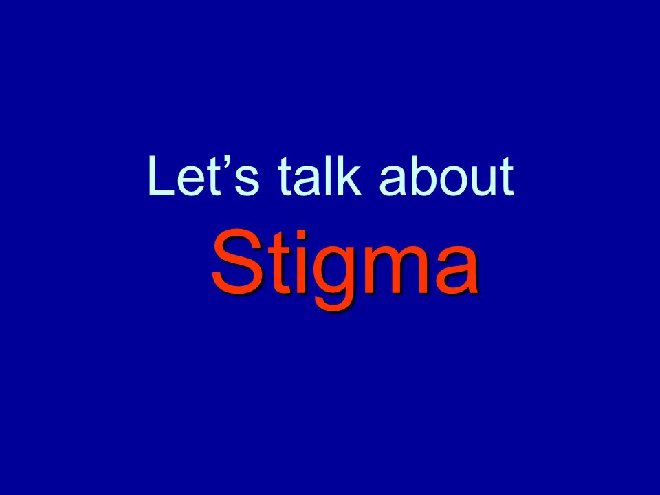 Stigma Let's talk about Stigma