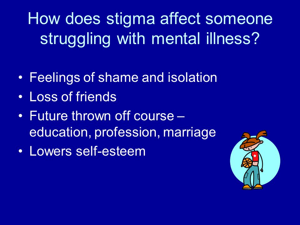 How does stigma affect someone struggling with mental illness.