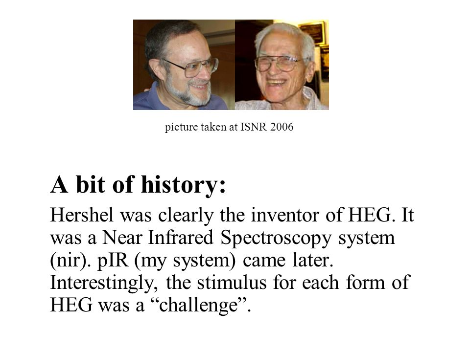 picture taken at ISNR 2006 A bit of history: Hershel was clearly the inventor of HEG.