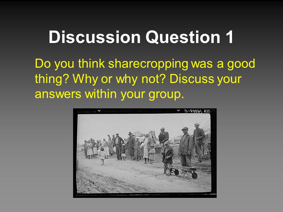 Discussion Question 2 Store owners often gave sharecroppers credit at their stores with the under- standing that they would be paid back by the landowners as soon as the crops were sold.