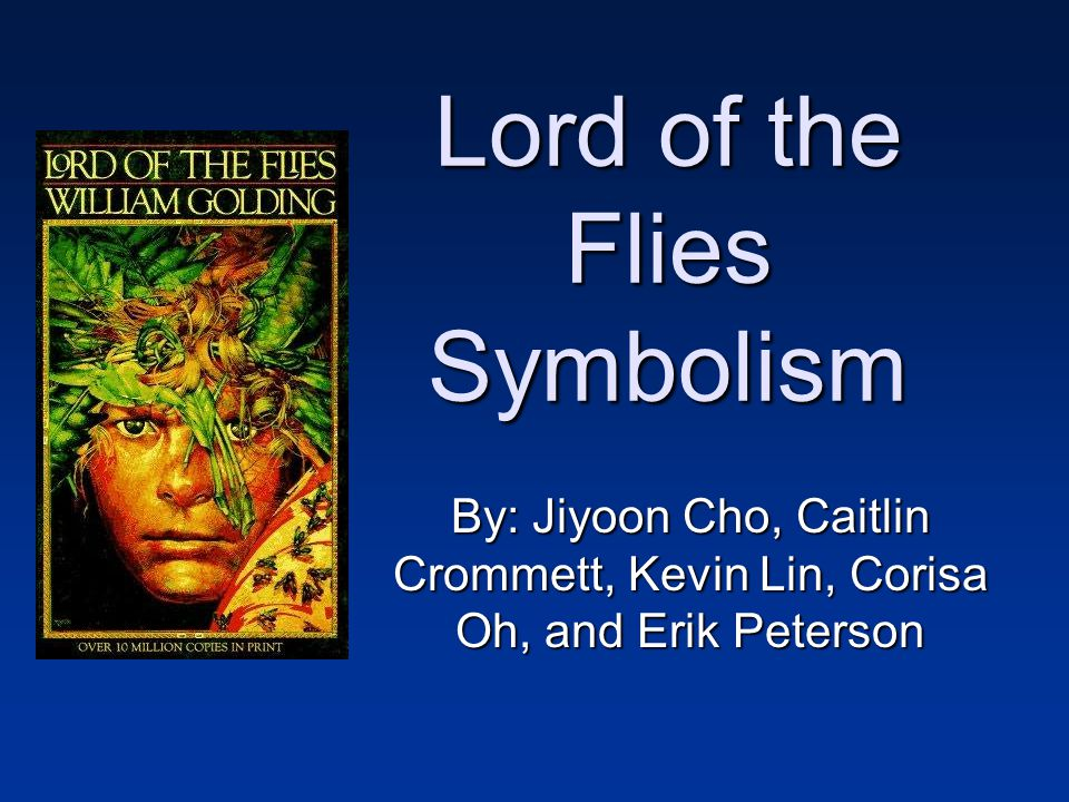 Lord of the Flies Symbolism By: Jiyoon Cho, Caitlin Crommett, Kevin Lin, Corisa Oh, and Erik Peterson