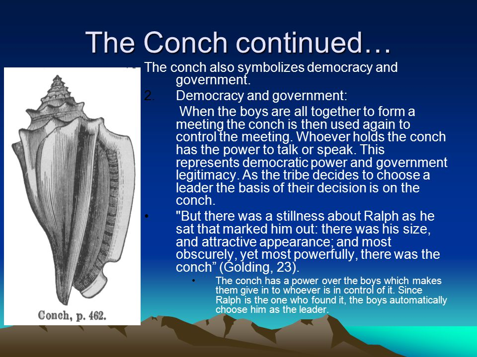 The Conch continued… The conch also symbolizes democracy and government. 2.Democracy and government: When the boys are all together to form a meeting