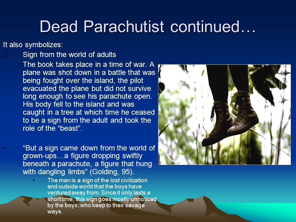 Dead Parachutist continued… It also symbolizes: 2.Sign from the world of adults The book takes place in a time of war. A plane was shot down in a batt
