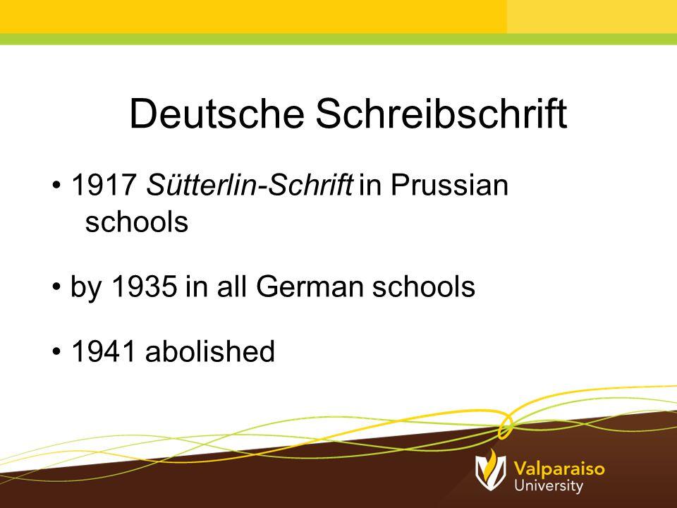Deutsche Schreibschrift 1917 Sütterlin-Schrift in Prussian schools by 1935 in all German schools 1941 abolished