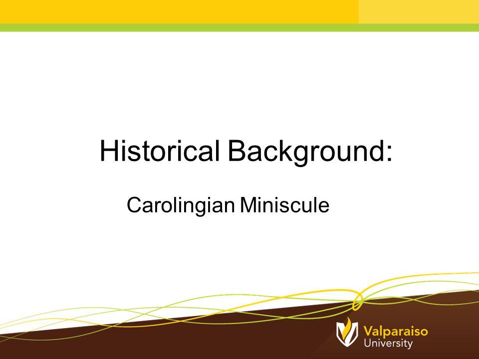 Historical Background: Carolingian Miniscule