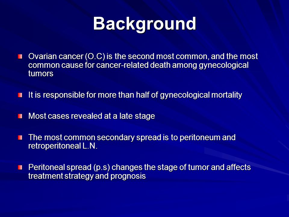 Background Ovarian cancer (O.C) is the second most common, and the most common cause for cancer-related death among gynecological tumors It is responsible for more than half of gynecological mortality Most cases revealed at a late stage The most common secondary spread is to peritoneum and retroperitoneal L.N.