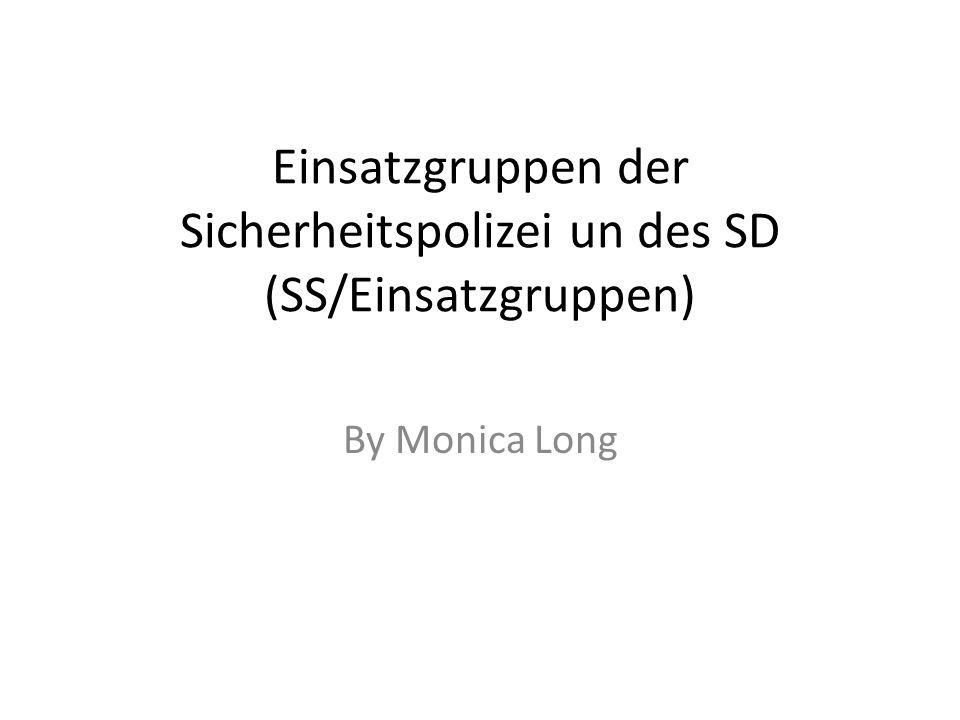 Einsatzgruppen der Sicherheitspolizei un des SD (SS/Einsatzgruppen) By Monica Long