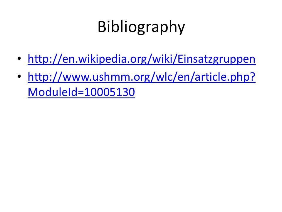 Bibliography http://en.wikipedia.org/wiki/Einsatzgruppen http://www.ushmm.org/wlc/en/article.php.