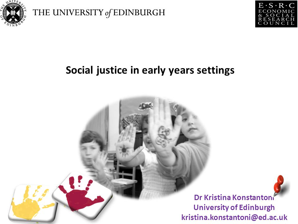 Social justice in early years settings Dr Kristina Konstantoni University of Edinburgh kristina.konstantoni@ed.ac.uk