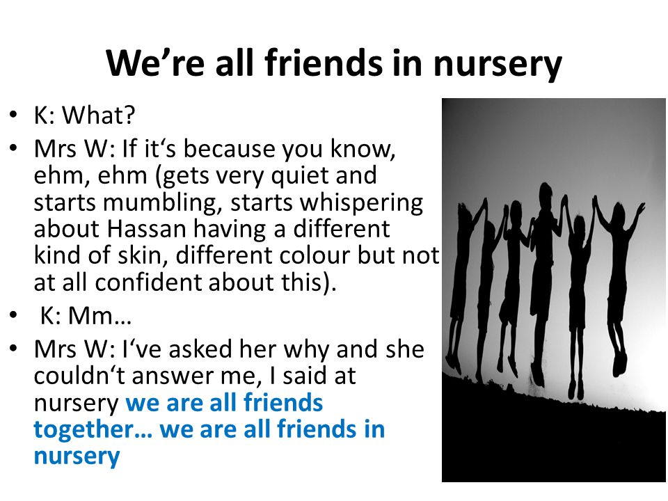 We're all friends in nursery K: What.
