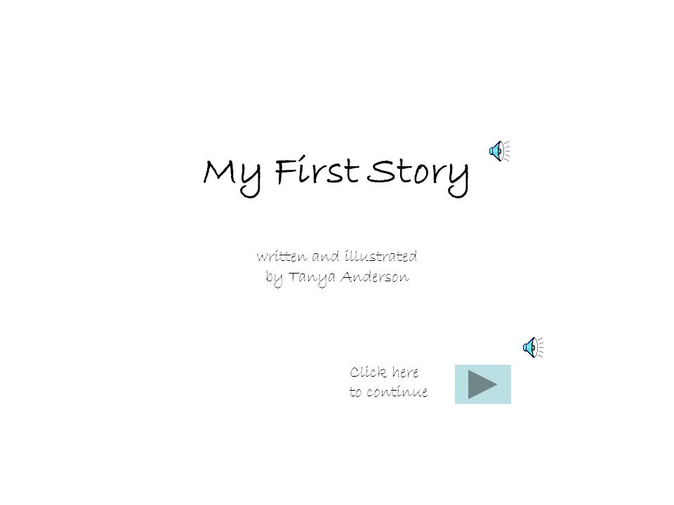My First Story written and illustrated by Tanya Anderson Click here to continue