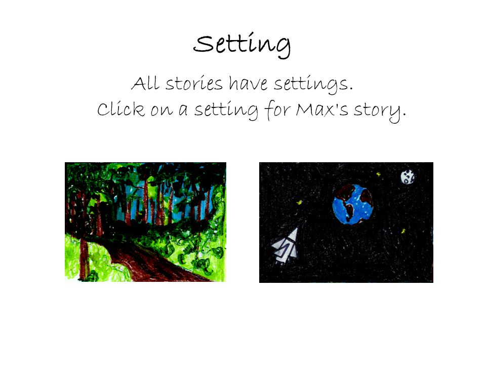 Setting All stories have settings. Click on a setting for Max s story.