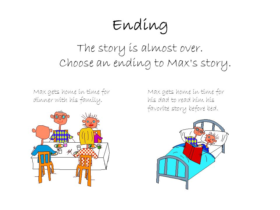 Ending The story is almost over. Choose an ending to Max s story.