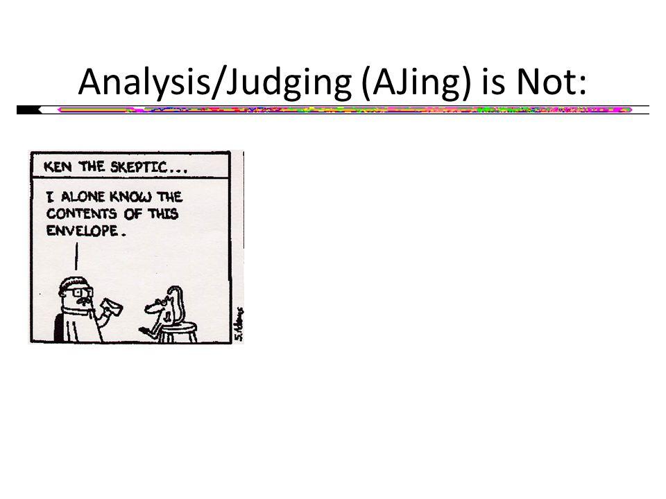 Analysis/Judging (AJing) is Not:
