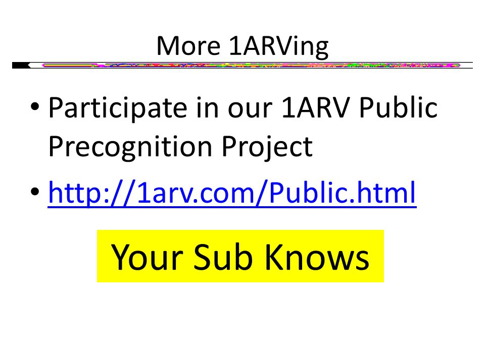 More 1ARVing Participate in our 1ARV Public Precognition Project http://1arv.com/Public.html Your Sub Knows