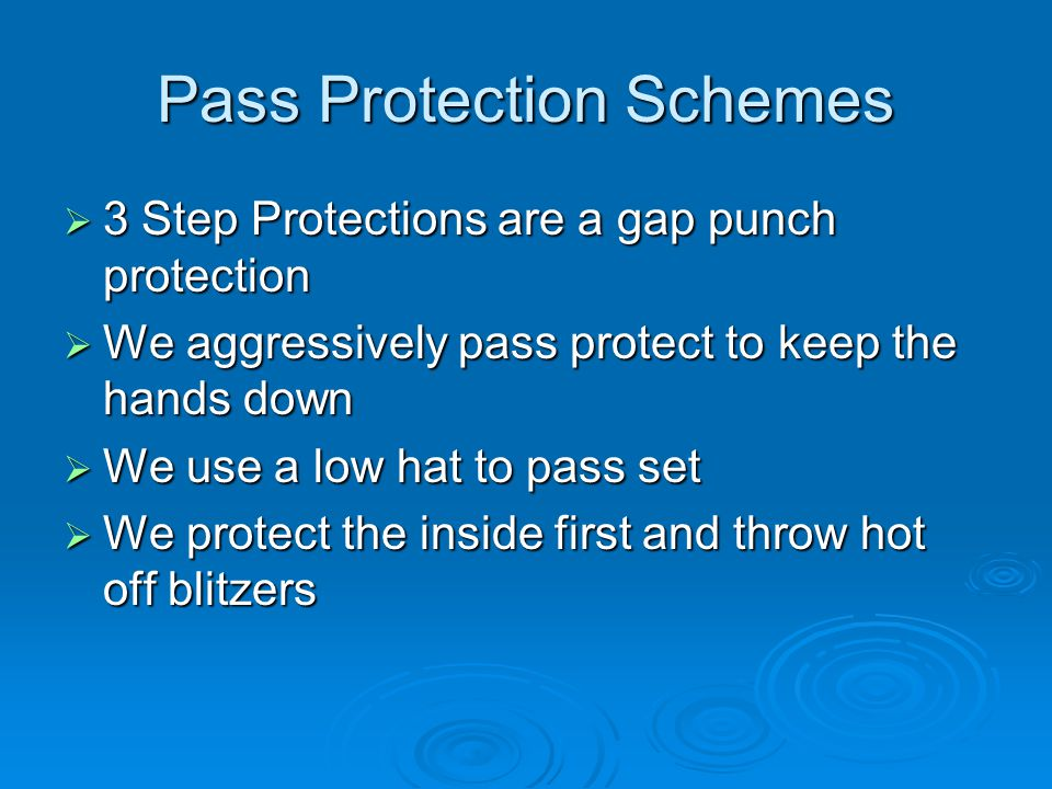 Pass Protection Schemes  3 Step Protections are a gap punch protection  We aggressively pass protect to keep the hands down  We use a low hat to pass set  We protect the inside first and throw hot off blitzers