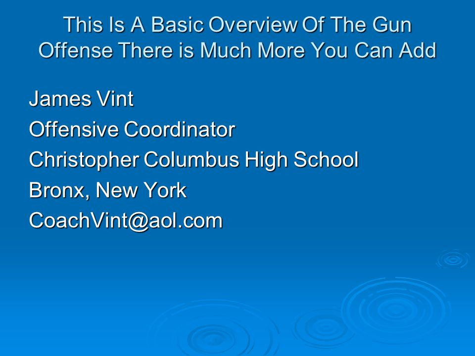 This Is A Basic Overview Of The Gun Offense There is Much More You Can Add James Vint Offensive Coordinator Christopher Columbus High School Bronx, New York CoachVint@aol.com