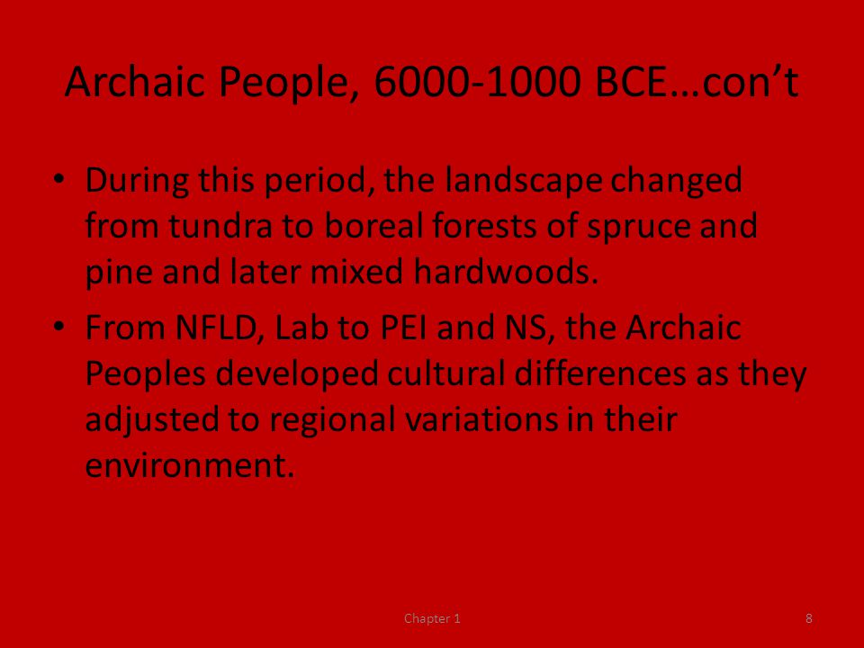 Archaic People, 6000-1000 BCE…con't During this period, the landscape changed from tundra to boreal forests of spruce and pine and later mixed hardwoods.