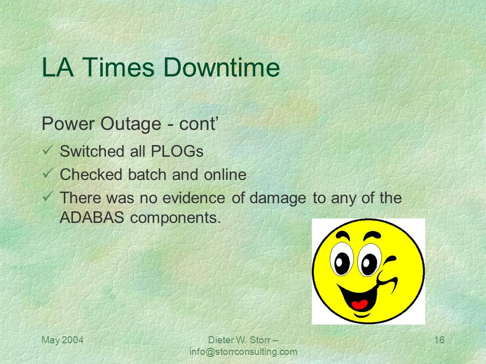 May 2004Dieter W. Storr -- info@storrconsulting.com 16 LA Times Downtime Power Outage - cont' Switched all PLOGs Checked batch and online There was no